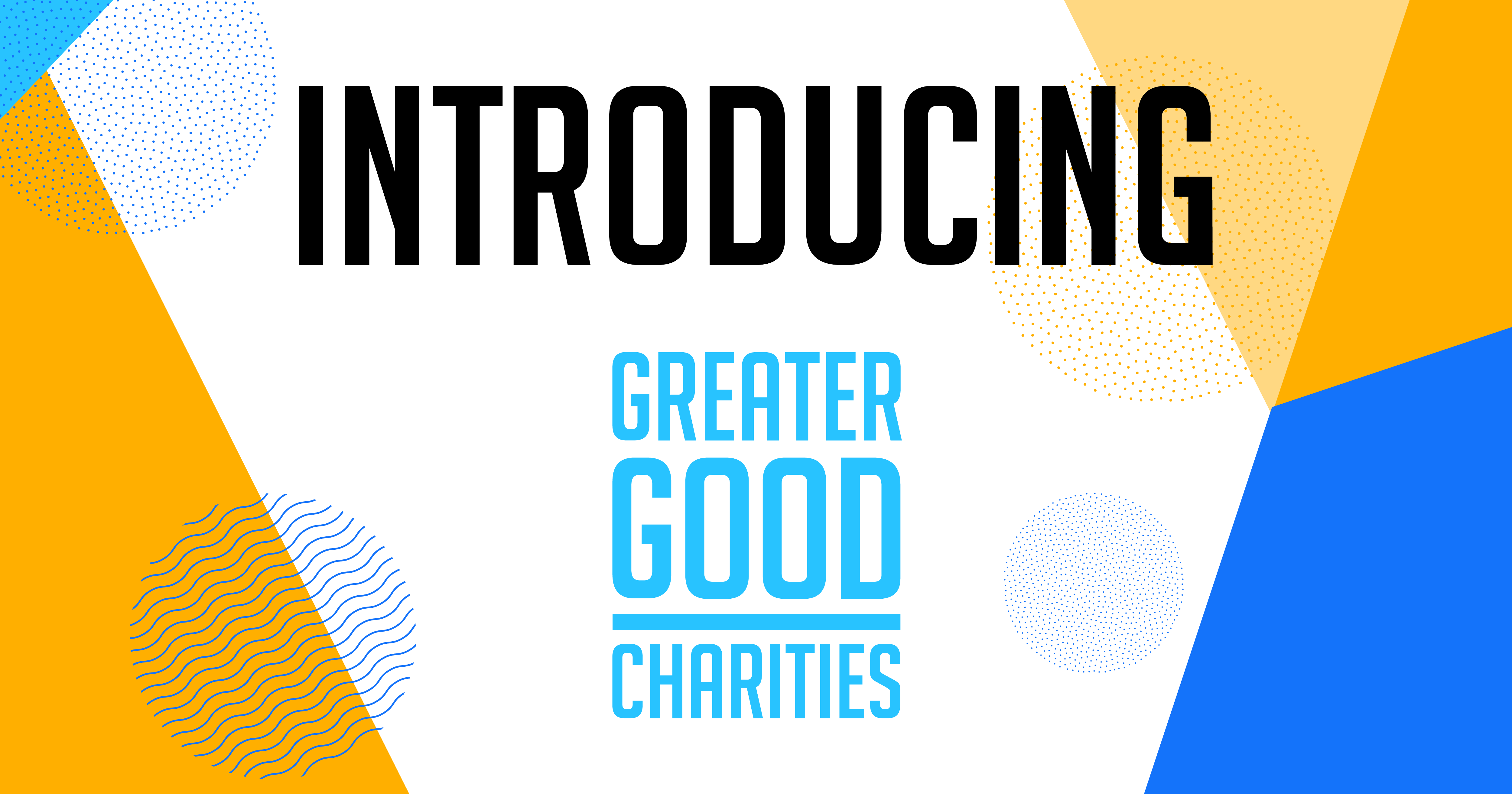 Introducing Greater Good Charities!